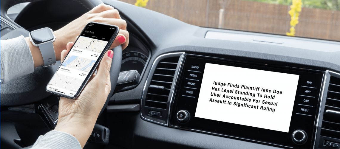 Judge Finds Plaintiff Jane Doe Has Legal Standing To Hold Uber Accountable For Sexual Assault